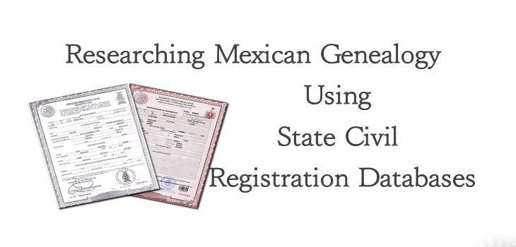 Researching Mexican Genealogy Using State Civil Registration Databases