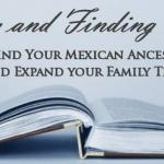 Using and Finding Books to Find Your Mexican Ancestors and Expand your Family Tree
