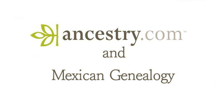 Ancestry.com and Mexican Genealogy Research