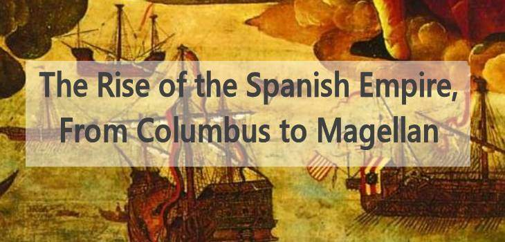 The Rise of the Spanish Empire, From Columbus to Magellan