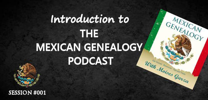 MG 001: Introduction to The Mexican Genealogy Podcast