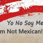 The Mexican Genealogy Podcast Yo No Soy Mexicano I am Not Mexican